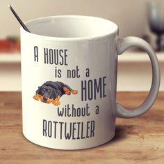 """Rottweiler Mug """"A House Is Not A Home"""""""