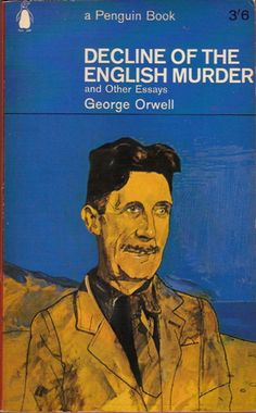 Decline of the English Murder and Other Essays, By George Orwell