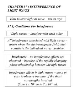 CHAPTER 37 : INTERFERENCE OF LIGHT WAVES How to treat light as wave – not as rays 37.1) Conditions For Interference Light waves – interfere with each other.