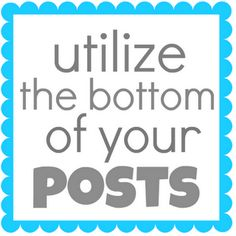Using the space at the bottom of your Blog Posts to generate more traffic, clear out clutter, and make your blog prettier!