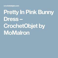 Pretty In Pink Bunny Dress – CrochetObjet by MoMalron