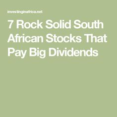7 Rock Solid South African Stocks That Pay Big Dividends