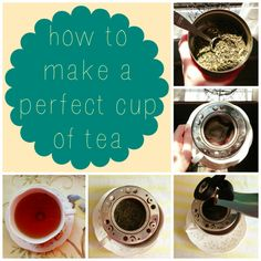 How to Make a Perfect Cup of Tea: It's easier than you think and so much more delicious!