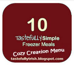 10 Kid-friendly freezer meals.  Tastefully Trisha Jackson (Columbus, Ohio) Freezer Meal Workshop