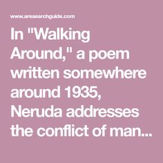 """In """"Walking Around,"""" a poem written somewhere around Neruda addresses the conflict of man versus society. Feeling Stuck, Feeling Lonely, Tears Are Falling, Tailor Shop, Dark Images, He Said That, Pablo Neruda, Poems"""