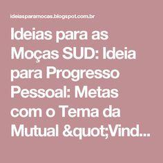 """Ideias para as Moças SUD: Ideia para Progresso Pessoal: Metas com o Tema da Mutual """"Vinde a Cristo"""""""