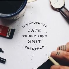 """3,673 Likes, 15 Comments - Ligature Collective (@ligaturecollective) on Instagram: """"It's never to late to get your shit together. Rustic minimalistic lettering by @noeltheartist"""""""