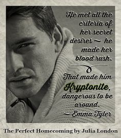 He met all the criteria of her secret desires - he made her blood rush.  That made him Kryptonite, dangerous to be around. ~ Emma Tyler   Amazon http://amzn.to/1AkSqTC