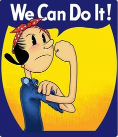 That's right even olive oyl can. Popeye And Olive, Popeye Cartoon, Popeye The Sailor Man, Olive Oyl, Ww2 Posters, Rosie The Riveter, Facebook Timeline Covers, Timeline Photos, We Can Do It