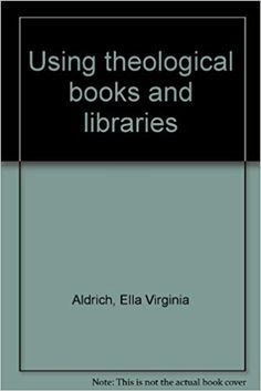 Using theological books and libraries /  [by] Ella V. Aldrich [and] Thomas Edward Camp. Illustrated by John Chase