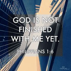 God is not finished with me yet!