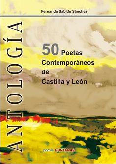 Ediciones Hontanar edita una importante Antología poética en la que se reseña la vida y la obra de 50 Poetas Contemporáneos de Castilla y León. Este libro ha contado con una ayuda a la edición dentro del Plan Libro Abierto de la Consejería de cultura y Turismo de la Junta de Castilla y León. http://fernando-sabido.blogspot.com.es/2011/09/hontanar-publica-la-antologia-de-50.html http://rabel.jcyl.es/cgi-bin/abnetopac?SUBC=BPSO&ACC=DOSEARCH&xsqf99=1428691+