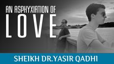 An Asphyxiation Of Love ᴴᴰ - Powerful Reminder [Sheikh Dr. Yasir Qadhi] Support the Dawah - Click here to donate: https://www.gofundme.com/The-Daily-Reminder