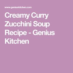 Creamy Curry Zucchini Soup Recipe - Genius Kitchen