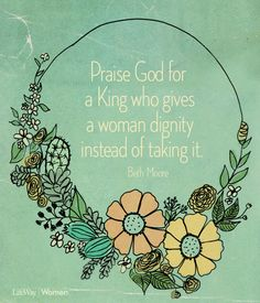 """""""Praise God for a King who gives a woman dignity instead of taking it."""" Quote from Beth Moore in the Bible Study on Esther. Quotes About Women. Beth Moore Quotes, Queen Esther, Bible Quotes, Wisdom Quotes, Teen Quotes, Quotes Quotes, Bible Verses, Thats The Way, Praise God"""