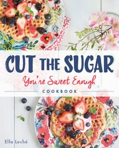 Cut the Sugar, a new cookbook and guide to cut sugar the healthy way so you don't feel deprived. Over 100 recipes that are are healthy and sugar free!