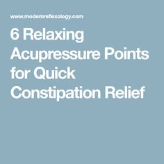 6 Relaxing Acupressure Points for Quick Constipation Relief