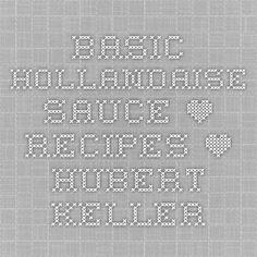 Basic Hollandaise Sauce • Recipes • Hubert Keller