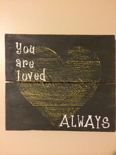 You are Loved Always Wooden Pallet Sign 10x11.5inches by KBRSigns, $20.00