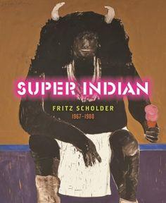 Super Indian: Fritz Scholder 1967-1980, exhibition catalog, Denver Art Museum, Reviewed November 2015
