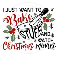 Bake stuff and watch Christmas movies SVG, EPS, DXF, JPG, and PDF for cutting machines like Silhouet Christmas Decals, Merry Christmas, Christmas Quotes, Christmas Wallpaper, Christmas Pictures, Christmas Shirts, Christmas Projects, Winter Christmas, Christmas Time