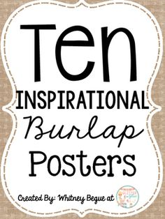 Overview:Looking for something  inspirational to brighten up your classroom? These posters include ten of my favorite classroom quotes.  These posters have black lettering with a burlap background and a white frame. If you are worried about the amount of ink this poster set will require, check out the links below to get access to same posters with a printer friendly background!