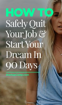 How to Safely Quit Your Job & Start Your Dream in 90 Days