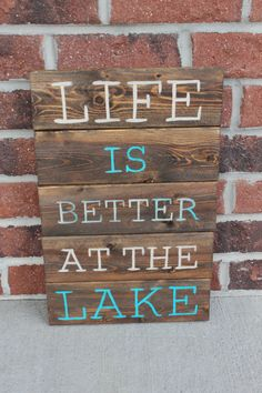 Hey, I found this really awesome Etsy listing at http://www.etsy.com/listing/176155257/life-is-better-at-the-lake-wooden-sign