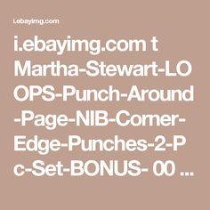 i.ebayimg.com t Martha-Stewart-LOOPS-Punch-Around-Page-NIB-Corner-Edge-Punches-2-Pc-Set-BONUS- 00 s MTIyNFgxMjk2 z -ZsAAOxyrP9RbFW3 $T2eC16VHJGIFFoZsSFE0BRbFW3I8vg~~60_12.JPG