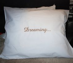 Embroidered Dreaming... pillowcase, Mother's Day Gifts, embroidered text