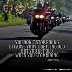 You don't stop riding because you're getting old. But you get old when you stop riding.  -Anonymous #BOGORBIKEWEEK2015 by #HDCIBOGOR #Harley-Davidson #BikersAttitude #Quotes