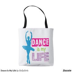 Dance Is My Life Tote Bag | Zazzle by Golly Girls