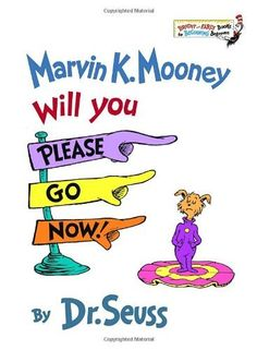Marvin K. Mooney Will You Please Go Now!   by Dr. Seuss,
