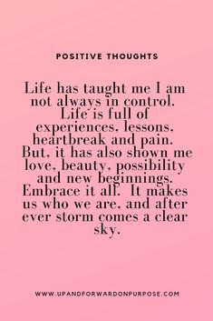Positive Thoughts Embrace your life experiences. Embrace Life Quotes, Positive Thoughts Quotes, Positive Uplifting Quotes, Positive Change Quotes, Quotes About Change, True Quotes, Words Quotes, Motivational Quotes, Inspirational Quotes