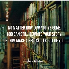 Father God, please re-write my story and make a bestseller out of me. I pray in Jesus name amen