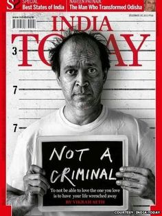 Vikram Seth poses on the cover of India Today magazine holding a plastic chalkboard speaking ''Not A Criminal. To not be able to love the one you love is to have your life wrenched away´´. To promote his moving essay in the magazine on gay rights.