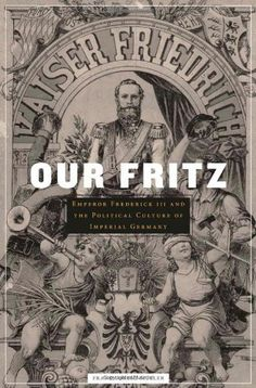 Our Fritz: Emperor Frederick III and the Political Culture of Imperial Germany by Frank Lorenz Müller, http://www.amazon.com/dp/0674048385/ref=cm_sw_r_pi_dp_bVbRqb06S1VQY