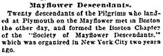 "This obituary for Sarah Harlow of 13 March 1823 mentions that she was a descendant from ""Mr. Richard Warren, who came in the Mayflower, in 1620, of the 4th generation."" Read articles about researching your Mayflower genealogy @ http://blog.genealogybank.com/tag/mayflower"