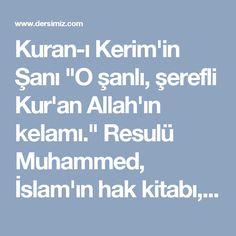 """Kuran-ı Kerim'in Şanı """"O şanlı, şerefli Kur'an Allah'ın kelamı."""" Resulü Muhammed, İslam'ın hak kitabı, Ehlibeyt sevgisi, müminlerin hak kitabı, Kuran'da mümine ne güzel uymuş.  Rabbimin güzel sözleri, Nebilerin rivayetleri, Süleyman'ın Davut'a bağışlandığı ayeti. Eyyüb'ün sabırla hakka tevekkül ettiği zamanı. Erenler de Kuran'a ne güzel uymuş.  İbrahim, İshak, İsmail, Yakup, Yusuf'un yaşayışı, Yusuf, Elyesa, Zülkif, Zülkarneyn'in anıları, Güneşi, Ayı, uzayı, ahir zamanı oku Kuran'ı İmam…"""