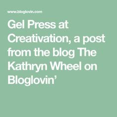Gel Press at Creativation, a post from the blog The Kathryn Wheel on Bloglovin'