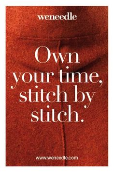 Own your time, stitch by stitch. Weneedle´s moto