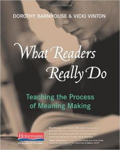 What Readers Really Do: Teaching the Process of Meaning Making: Dorothy Barnhouse, Vicki Vinton: 9780325030739: Amazon.com: Books