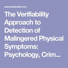 The Verifiability Approach to Detection of Malingered Physical Symptoms: Psychology, Crime & Law: Vol 0, No ja