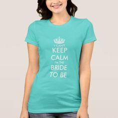 I can't keep calm i'm the bride to be teal t shirt