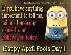 April fools is a day of jokes, surprises and laughs. We have 15 happy april fools day quotes and sayings to start the day just right. Watch out for the jokes guys, they are sure to come! Happy April Fools Day!