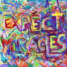 """I am realistic. I expect miracles.""   ~ Dr. Wayne Dyer"