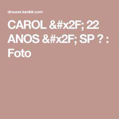 CAROL / 22 ANOS / SP ✨ : Foto