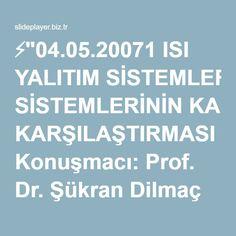 """⚡""""04.05.20071 ISI YALITIM SİSTEMLERİNİN KARŞILAŞTIRMASI Konuşmacı: Prof. Dr. Şükran Dilmaç Toplantıyı Düzenleyen: Polistiren Üreticileri Derneği."""" sunumu"""