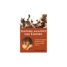 Sisters Against the Empire : Countess Constance Markievicz and Eva Gore-Booth, (Paperback) Irish, Empire, Sisters, Women, Products, Irish Language, Ireland, Gadget, Woman