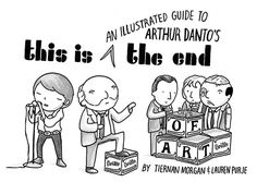 "An Illustrated Guide to Arthur Danto's ""The End of Art""   by Tiernan Morgan & Lauren Purje"
